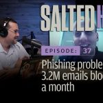 Phishing problems: 3.2M emails blocked in a month | Salted Hash Ep 37