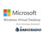 Microsoft Windows Virtual Desktop (WVD) Talk with Christiaan Brinkhoff – Podcast Episode 321
